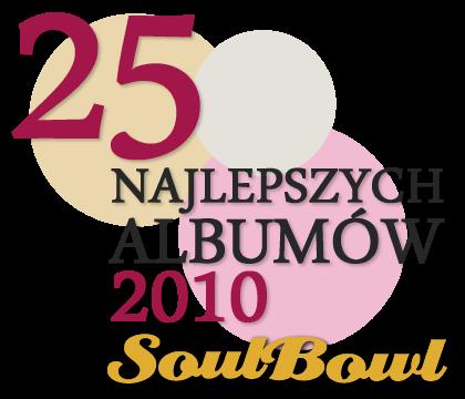 25 najlepszych płyt 2010 wgSoulbowl.pl