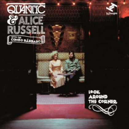 quantic_and_alice_russell_with_the_combo_barbaro-look_around_the_corner_b