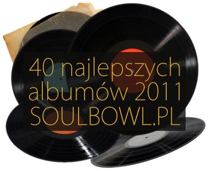 40 najlepszych płyt 2011 Soulbowl.pl
