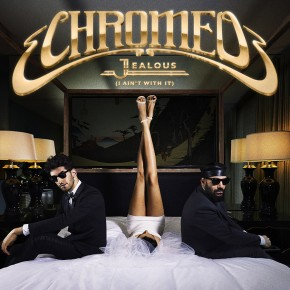 "Nowy utwór: Chromeo ""Jealous (I Ain't With It)"""