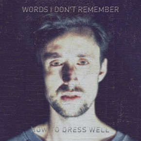 "Nowy utwór: How to Dress Well ""Words I Don't Remember"""