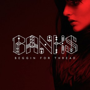 "Nowy utwór: Banks ""Beggin For Thread"""