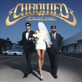 Recenzja: Chromeo White Women