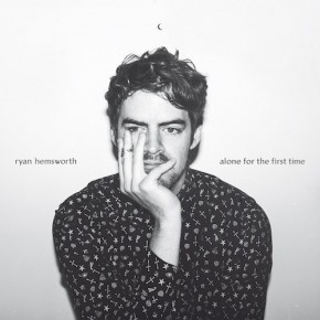 Recenzja: Ryan Hemsworth Alone for the First Time