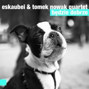 Recenzja: Eskaubei & Tomek Nowak Quartet Będzie dobrze