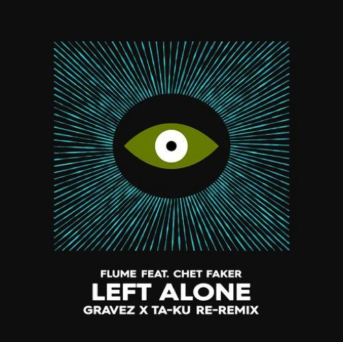 Flume-Left-Alone-feat.-Chet-Faker-Gravez-x-Ta-ku-Re-remix