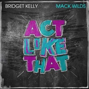 "Nowy utwór: Bridget Kelly feat. Mack Wilds ""Act Like That"""
