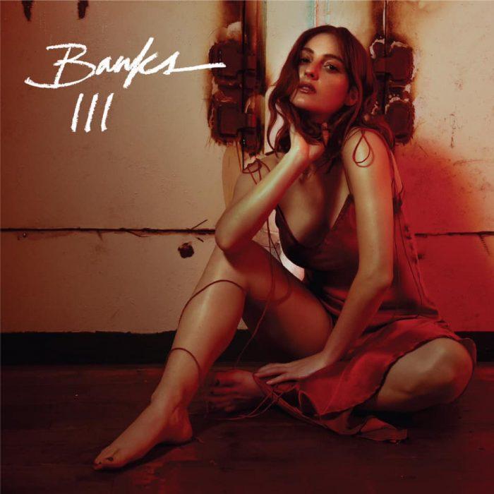 Banks ujawnia szczegóły albumu III iprezentuje nowy singiel
