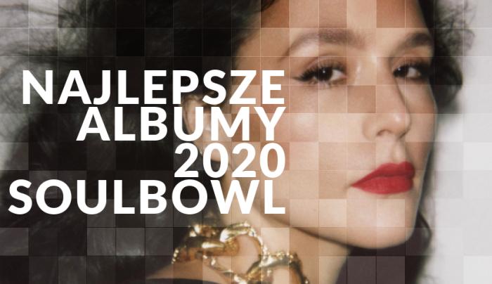 30 najlepszych albumów 2020 Soulbowl.pl